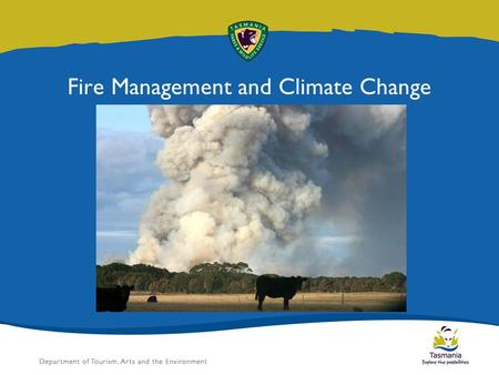Fire Management and Climate Change. Fire climate factors Past climate change Projected climate change King Island Fire Management adaptation Slide title.