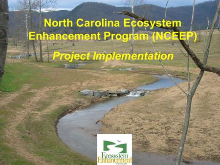 North Carolina Ecosystem Enhancement Program (NCEEP) Project Implementation.