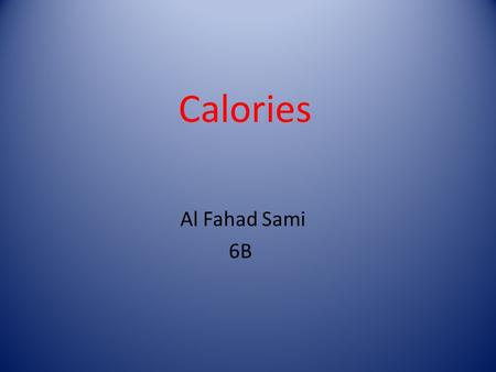 Calories Al Fahad Sami 6B. Calories Gained vs. Calories Burned.