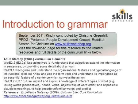 Introduction to grammar Adult literacy (ESOL) curriculum elements Ws/E2.2 (E2.2a) Use adjectives (a) Understand that adjectives extend the information.