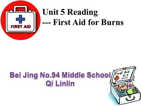 Unit 5 Reading --- First Aid for Burns. Students from No. 94 Junior Middle School They were trained to take part in the National Day Celebration. But.
