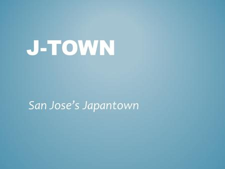 J-TOWN San Jose's Japantown. IMMIGRATION LAWS 1875 Page Law against entry of Asian laborers 1882 Chinese Exclusion Act specific to Chinese 1885 Alien.