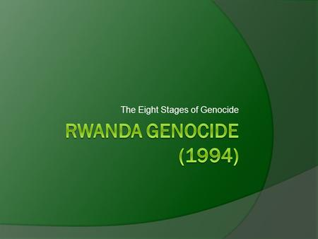 The Eight Stages of Genocide. Background Information.