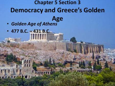 Chapter 5 Section 3 Democracy and Greece's Golden Age