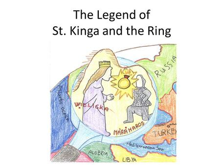 The Legend of St. Kinga and the Ring In 1241 Mongolians attacked Poland. People were starving… They robbed whole country, burnt villages and took people.