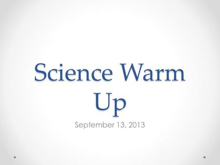 Science Warm Up September 13, 2013.
