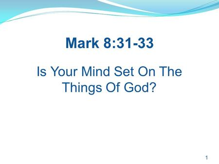 1 Is Your Mind Set On The Things Of God? Mark 8:31-33.