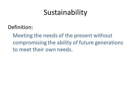Sustainability Definition: Meeting the needs of the present without compromising the ability of future generations to meet their own needs.