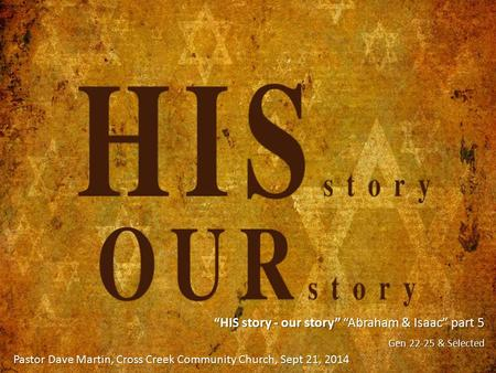 """HIS story - our story"" ""Abraham & Isaac"" part 5 Gen 22-25 & Selected Pastor Dave Martin, Cross Creek Community Church, Sept 21, 2014."