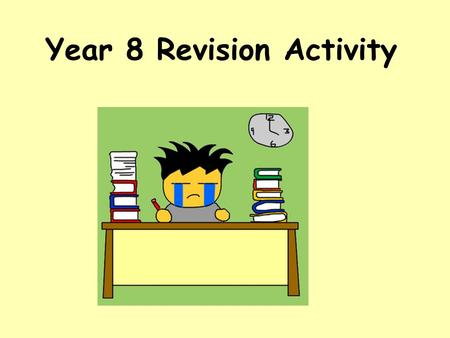 Year 8 Revision Activity. TITLE: Year 8 Exam Revision Objectives: To develop your exam technique and revision skills to achieve your target level in science.