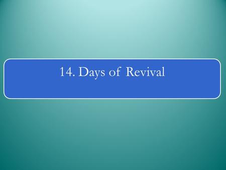 14. Days of Revival. This is an initiative based on the principle: that spirituality is the basis of faithfulness. Spiritual Christians are those who.