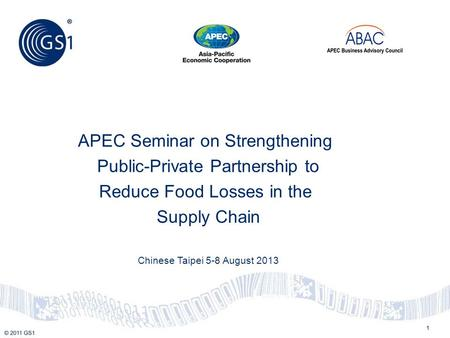 1 APEC Seminar on Strengthening Public-Private Partnership to Reduce Food Losses in the Supply Chain Chinese Taipei 5-8 August 2013.