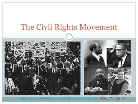 The Civil Rights Movement https://www.youtube.com/watch?v=S64zRnnn4Pohttps://www.youtube.com/watch?v=S64zRnnn4Po Crash Course.