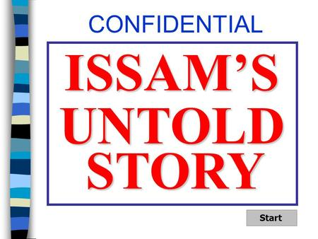 UNTOLD ISSAM'S STORY CONFIDENTIAL Start THIS IS A STORY ABOUT A 40 YEAR OLD MAN WHO HAS FOUR GIRLS AND A 3 YEAR OLD BOY… ISSAM DIED AFTER BEING TORTURED.