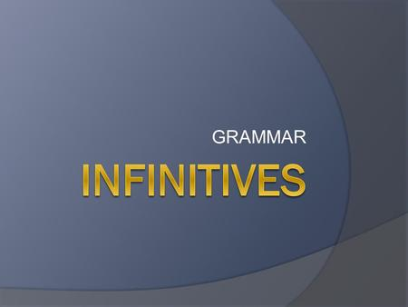 GRAMMAR. What are the infinitives?  To run, to fly, to cry, to eat, to jump, to drink, to read, to sleep… all of these are infinitives.  An infinitive.