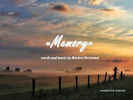 «Memory» words and music by Barbra Streisand sound on & autorun.