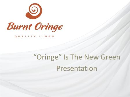 """Oringe"" Is The New Green Presentation. Our Ethos We believe in the highest quality We believe in sustaining our environment We believe that everyone."