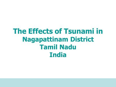 The Effects of Tsunami in Nagapattinam District Tamil Nadu India.