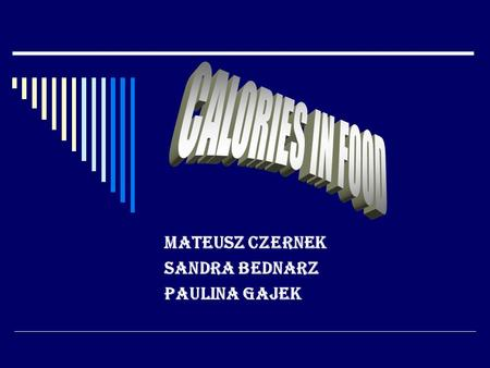 Mateusz Czernek Sandra Bednarz Paulina Gajek. Contents: - Daily requirement of calories for boys - Daily requirement of calories for girls - Breakfast.