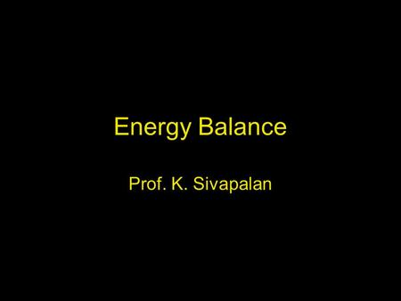 Energy Balance Prof. K. Sivapalan. 24.7.05Energy balance2 Energy Exchange Forms of Energy: electric, heat, light, sound, mechanical, atomic and chemical.
