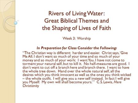 "Rivers of Living Water: Great Biblical Themes and the Shaping of Lives of Faith Week 3: Worship In Preparation for Class Consider the Following: ""The Christian."