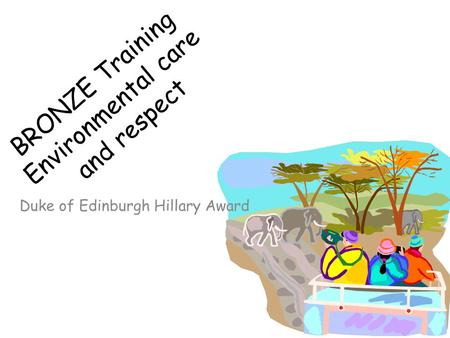 BRONZE Training Environmental care and respect Duke of Edinburgh Hillary Award.