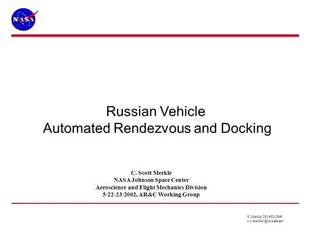 Russian Vehicle Automated Rendezvous and Docking C. Scott Merkle NASA Johnson Space Center Aeroscience and Flight Mechanics Division 5/22-23/2002, AR&C.