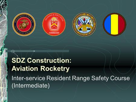 SDZ Construction: Aviation Rocketry Inter-service Resident Range Safety Course (Intermediate)