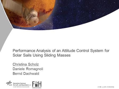 2 nd SSS, July 2010, Christina Scholz Performance Analysis of an Attitude Control System for Solar Sails Using Sliding Masses Christina Scholz Daniele.