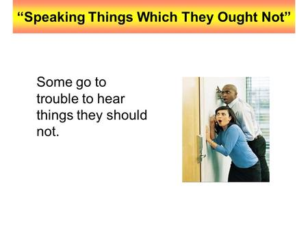 """Speaking Things Which They Ought Not"" Some go to trouble to hear things they should not."