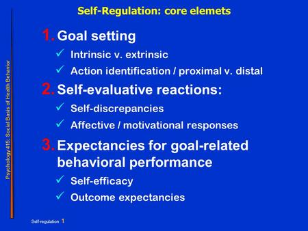 Psychology 415; Social Basis of Health Behavior Self-regulation 1 Self-Regulation: core elemets 1. Goal setting Intrinsic v. extrinsic Action identification.