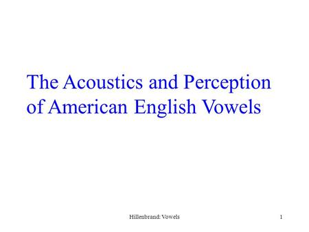 Hillenbrand: Vowels1 The Acoustics and Perception of American English Vowels.