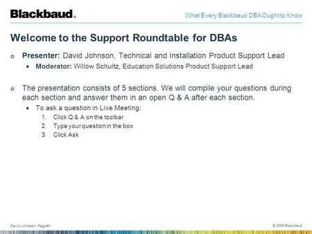 David Johnson | Page #1 © 2009 Blackbaud What Every Blackbaud DBA Ought to Know Welcome to the Support Roundtable for DBAs Presenter: David Johnson, Technical.