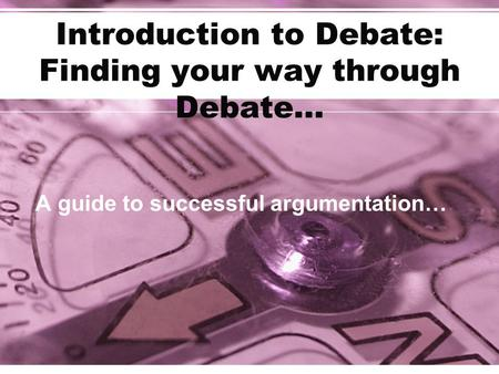 Introduction to Debate: Finding your way through Debate…