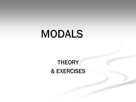 MODALS THEORY & EXERCISES. What are « modals »? Modals (or modal verbs, auxiliaries) are used to modify the main verb and give a new meaning to the sentence.
