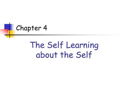 Chapter 4 The Self Learning about the Self. What is the Self? The set of beliefs we hold about who we are is called the self-concept.