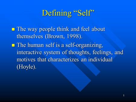 "1 Defining ""Self"" The way people think and feel about themselves (Brown, 1998). The way people think and feel about themselves (Brown, 1998). The human."