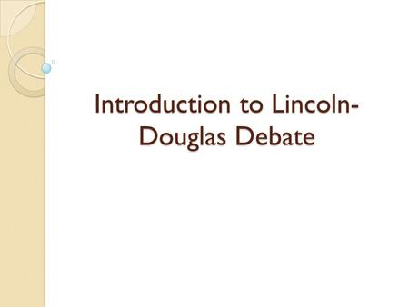 Introduction to Lincoln- Douglas Debate. The topics we use for LD debate are value judgments. Value judgments can be expressed as: X is better than Y.