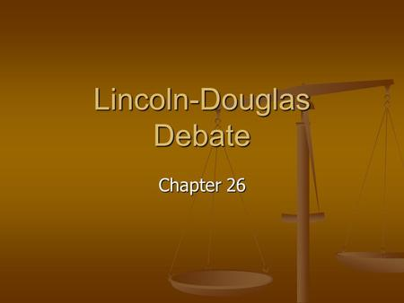 Lincoln-Douglas Debate Chapter 26. Historical Perspective Abraham Lincoln debated Stephen Douglas Abraham Lincoln debated Stephen Douglas On such issues.