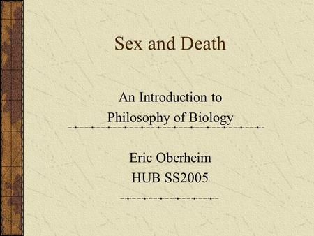 Sex and Death An Introduction to Philosophy of Biology Eric Oberheim HUB SS2005.