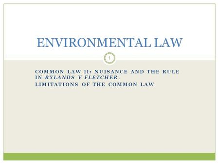 ENVIRONMENTAL LAW Common Law II: Nuisance and The Rule in Rylands v Fletcher. Limitations of the Common Law.