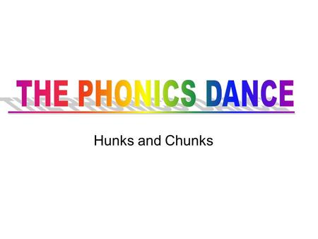 THE PHONICS DANCE Hunks and Chunks.
