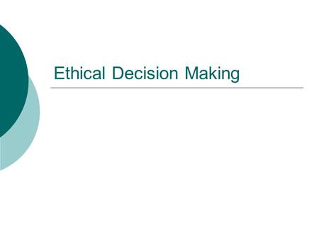 Ethical Decision Making. Why Fostering Good Ethics is Important  To protect the organization and its employees from legal action  To create an organization.