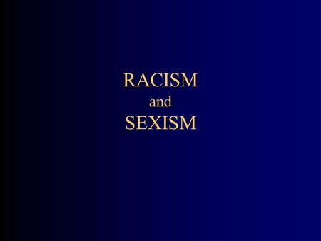 "RACISM and SEXISM. OVERVIEW Define Racism and Sexism Describe the Socialization Process of Sexism Explain the Eight Dimensions of ""ISM'S"" Strategies for."