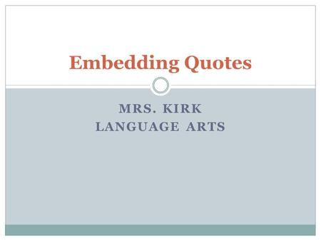 Embedding Quotes Mrs. Kirk Language Arts.