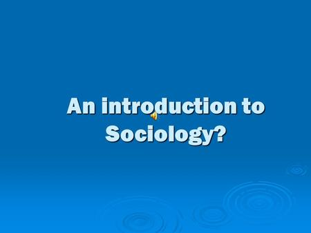 An introduction to Sociology? What is Sociology?  Sociology comes from two words - 'SOCIO' referring to society and '-LOGY' meaning science.  Therefore.