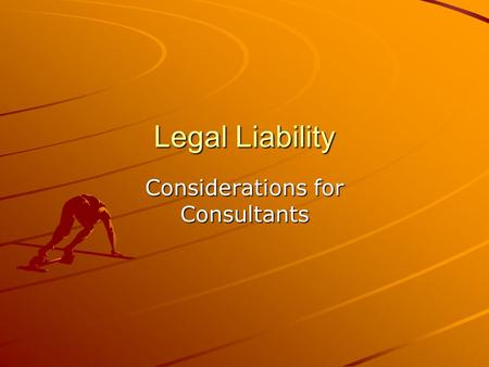 "Legal Liability Considerations for Consultants. Origins and character of liability ""Tortious liability arises from a breach of a duty primarily fixed."