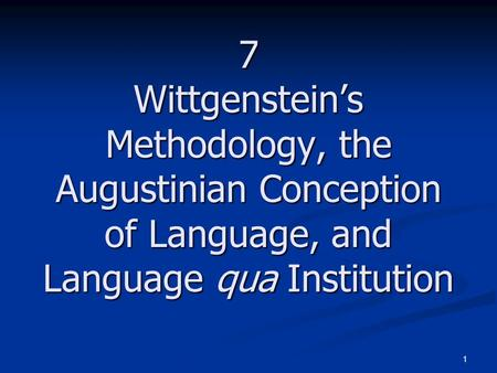 1 7 Wittgenstein's Methodology, the Augustinian Conception of Language, and Language qua Institution.