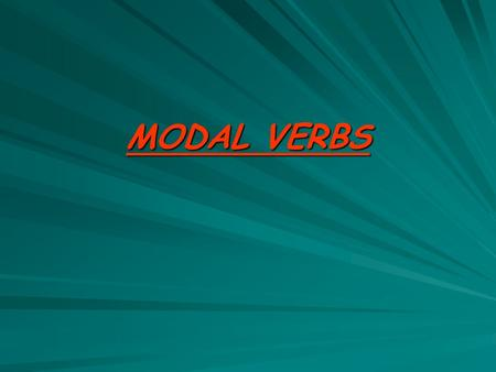 MODAL VERBS. What are Modal Verbs? Modal verbs are special verbs which behave very differently from normal verbs. Here are some important differences: