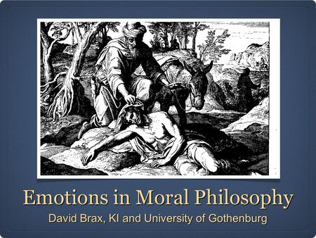 Emotions in Moral Philosophy David Brax, KI and University of Gothenburg.